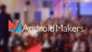 Rendez-vous à Android Makers les 23 & 24 avril