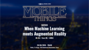 Mobile Things S02E03 : When Machine Learning meets Augmented Reality (ML Kit / Core ML + ARKit)